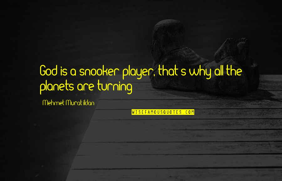 Individual Contribution To Teamwork Quotes By Mehmet Murat Ildan: God is a snooker player, that's why all