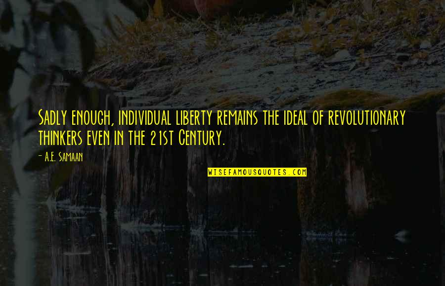 Individualism And Collectivism Quotes By A.E. Samaan: Sadly enough, individual liberty remains the ideal of