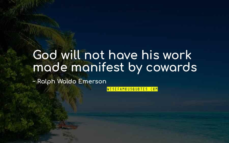 Individualism By Emerson Quotes By Ralph Waldo Emerson: God will not have his work made manifest