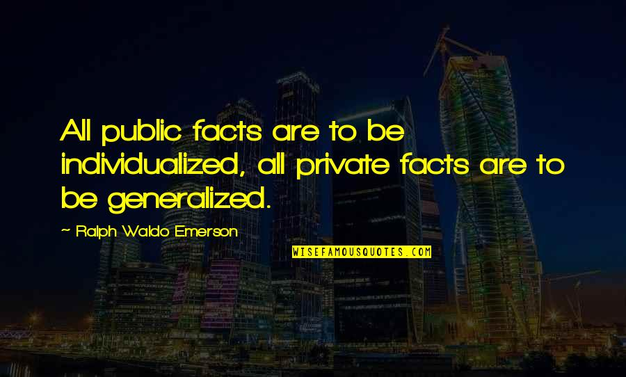 Individualism By Emerson Quotes By Ralph Waldo Emerson: All public facts are to be individualized, all