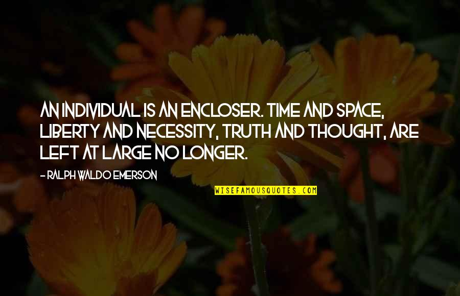 Individualism By Emerson Quotes By Ralph Waldo Emerson: An individual is an encloser. Time and space,
