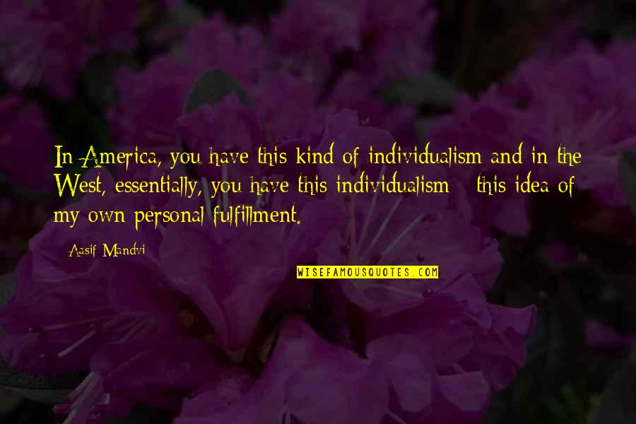 Individualism Quotes By Aasif Mandvi: In America, you have this kind of individualism