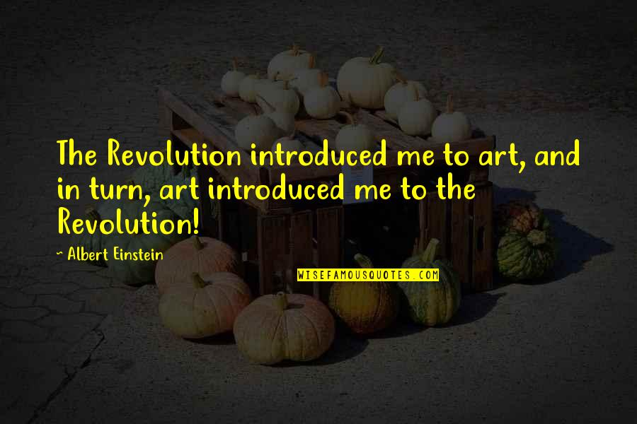 Individualism Quotes By Albert Einstein: The Revolution introduced me to art, and in
