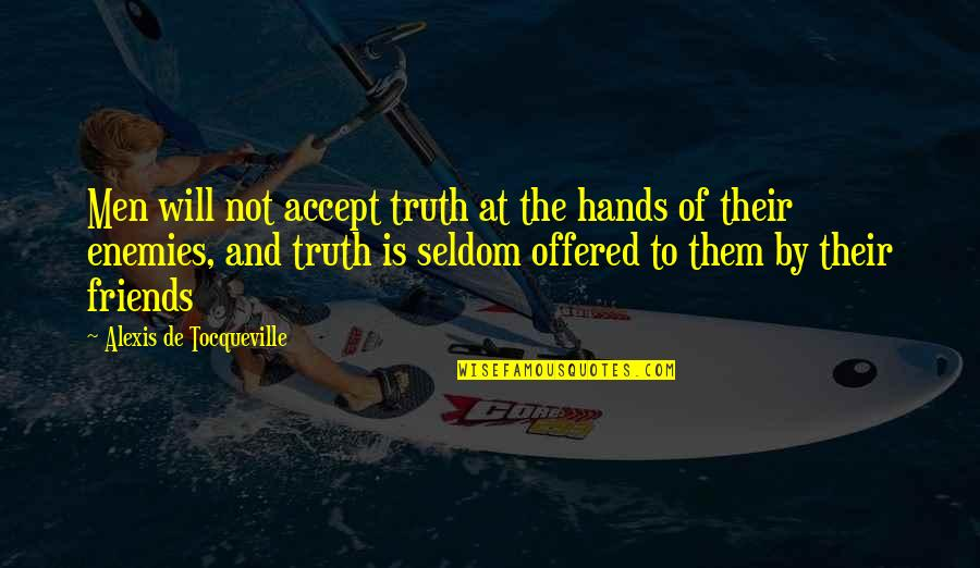 Individualism Quotes By Alexis De Tocqueville: Men will not accept truth at the hands