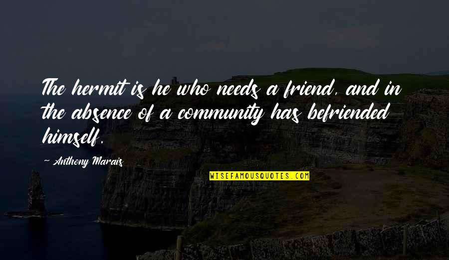 Individualism Quotes By Anthony Marais: The hermit is he who needs a friend,