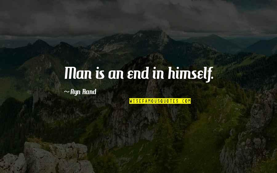 Individualism Quotes By Ayn Rand: Man is an end in himself.