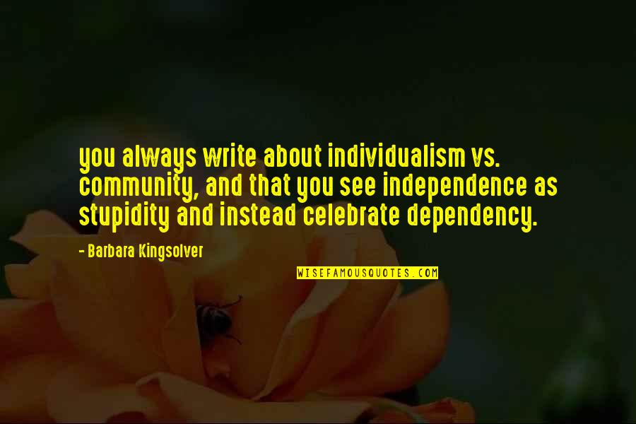 Individualism Quotes By Barbara Kingsolver: you always write about individualism vs. community, and