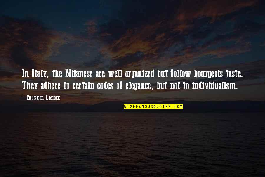 Individualism Quotes By Christian Lacroix: In Italy, the Milanese are well organized but