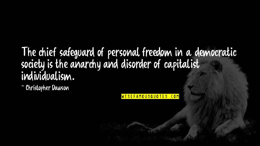 Individualism Quotes By Christopher Dawson: The chief safeguard of personal freedom in a