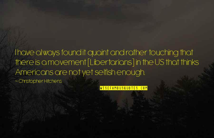 Individualism Quotes By Christopher Hitchens: I have always found it quaint and rather