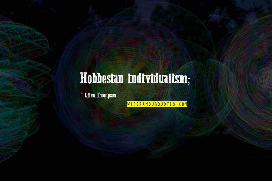 Individualism Quotes By Clive Thompson: Hobbesian individualism;