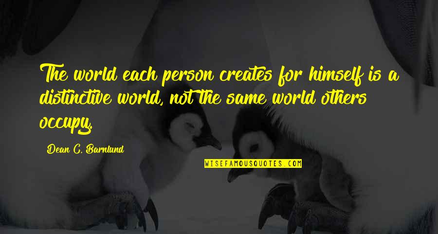 Individualism Quotes By Dean C. Barnlund: The world each person creates for himself is
