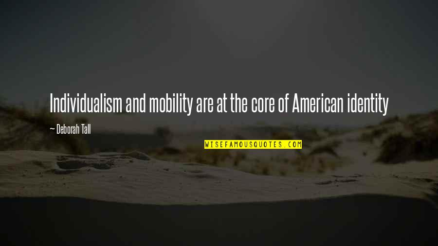 Individualism Quotes By Deborah Tall: Individualism and mobility are at the core of