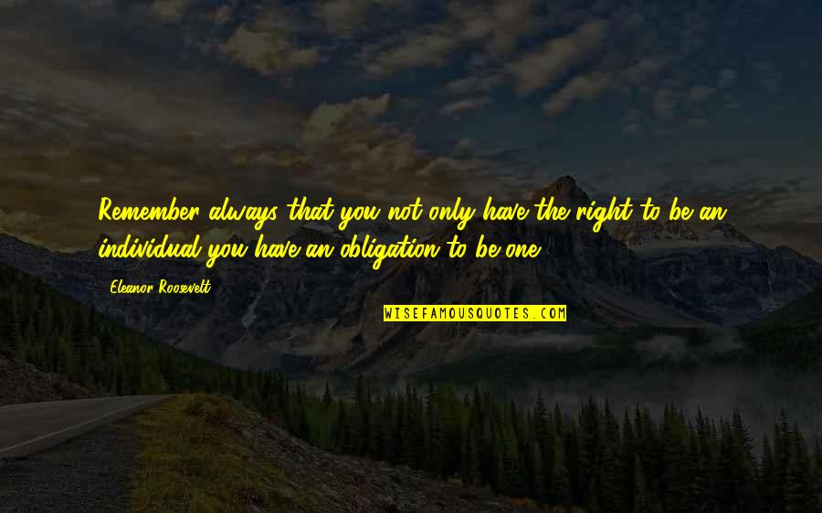 Individualism Quotes By Eleanor Roosevelt: Remember always that you not only have the