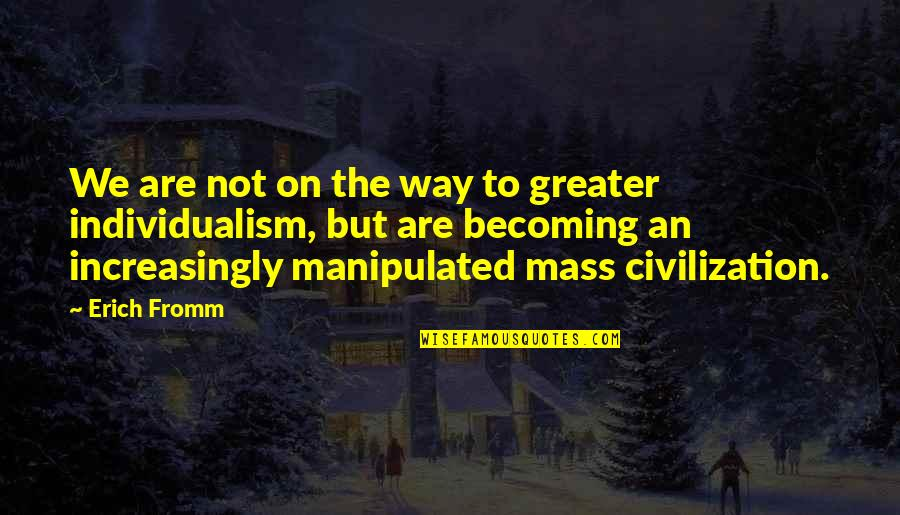 Individualism Quotes By Erich Fromm: We are not on the way to greater