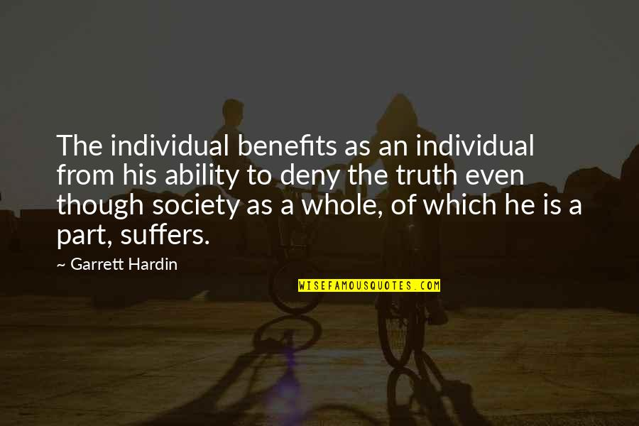 Individualism Quotes By Garrett Hardin: The individual benefits as an individual from his