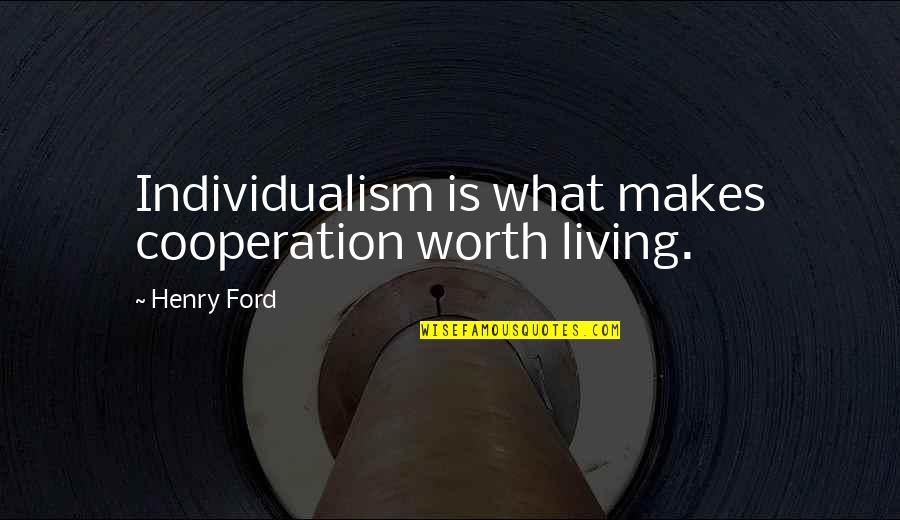 Individualism Quotes By Henry Ford: Individualism is what makes cooperation worth living.