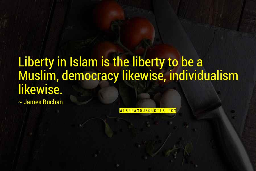 Individualism Quotes By James Buchan: Liberty in Islam is the liberty to be