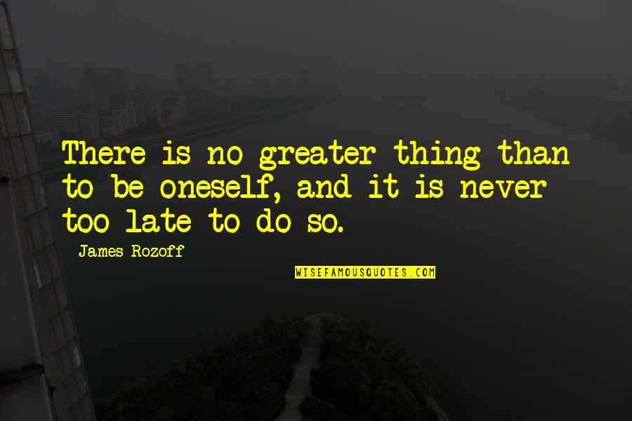 Individualism Quotes By James Rozoff: There is no greater thing than to be