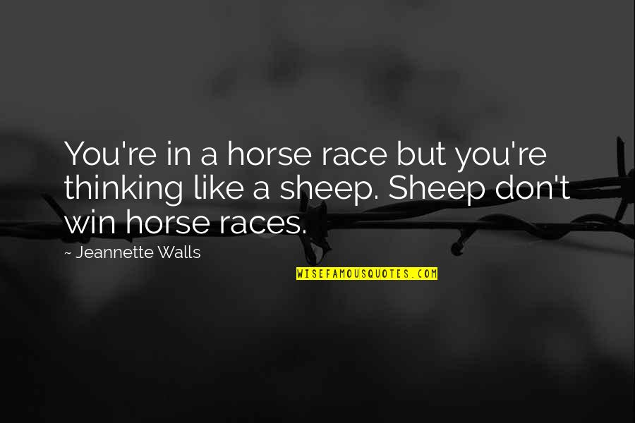 Individualism Quotes By Jeannette Walls: You're in a horse race but you're thinking