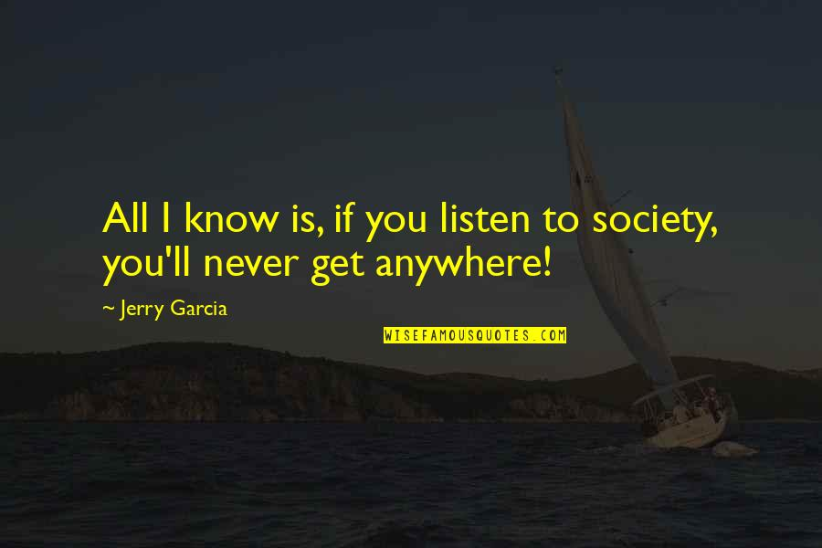 Individualism Quotes By Jerry Garcia: All I know is, if you listen to