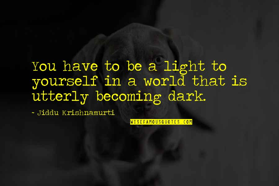 Individualism Quotes By Jiddu Krishnamurti: You have to be a light to yourself