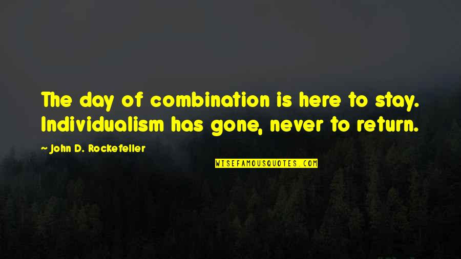 Individualism Quotes By John D. Rockefeller: The day of combination is here to stay.