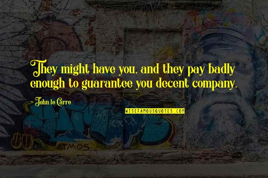 Individualism Quotes By John Le Carre: They might have you, and they pay badly