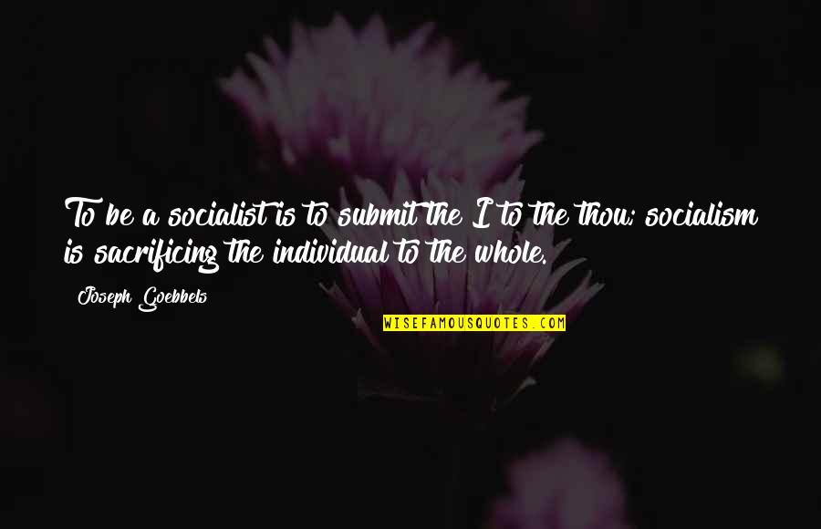 Individualism Quotes By Joseph Goebbels: To be a socialist is to submit the
