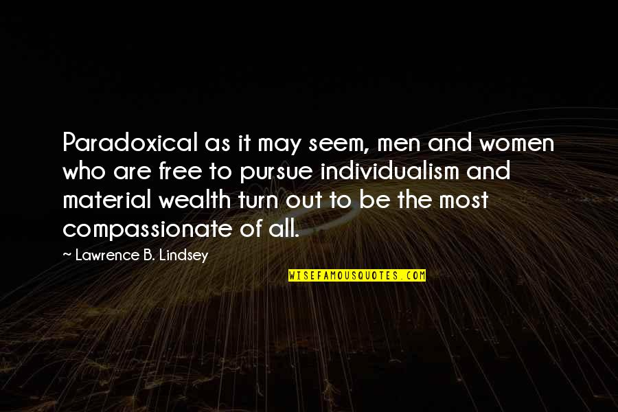 Individualism Quotes By Lawrence B. Lindsey: Paradoxical as it may seem, men and women