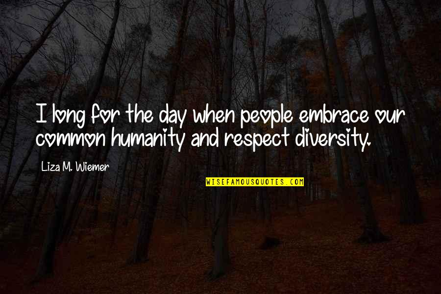 Individualism Quotes By Liza M. Wiemer: I long for the day when people embrace