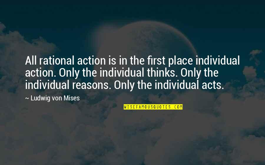 Individualism Quotes By Ludwig Von Mises: All rational action is in the first place