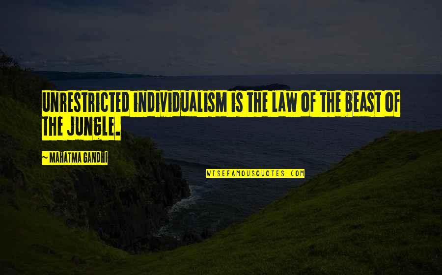 Individualism Quotes By Mahatma Gandhi: Unrestricted individualism is the law of the beast