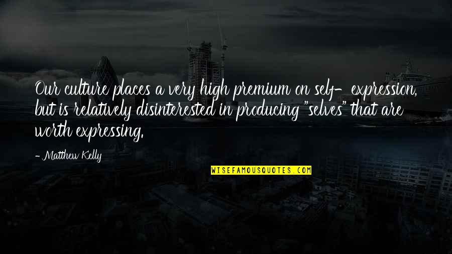 Individualism Quotes By Matthew Kelly: Our culture places a very high premium on