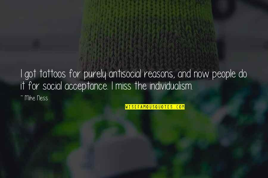 Individualism Quotes By Mike Ness: I got tattoos for purely antisocial reasons, and