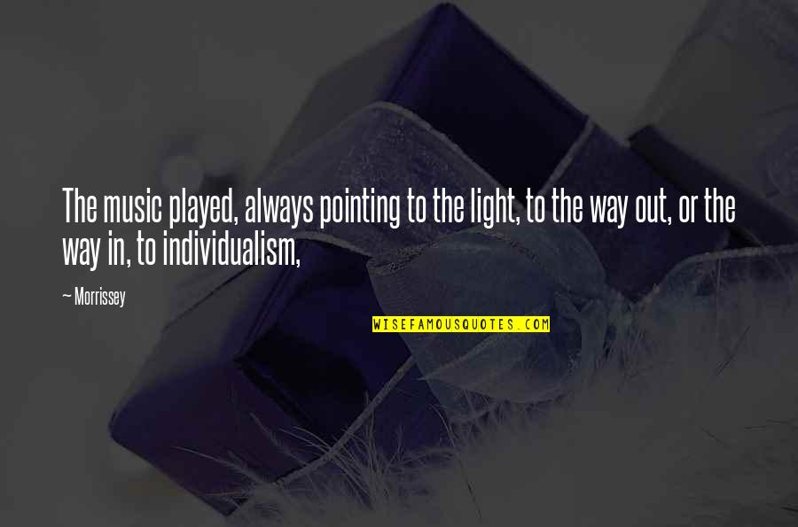 Individualism Quotes By Morrissey: The music played, always pointing to the light,