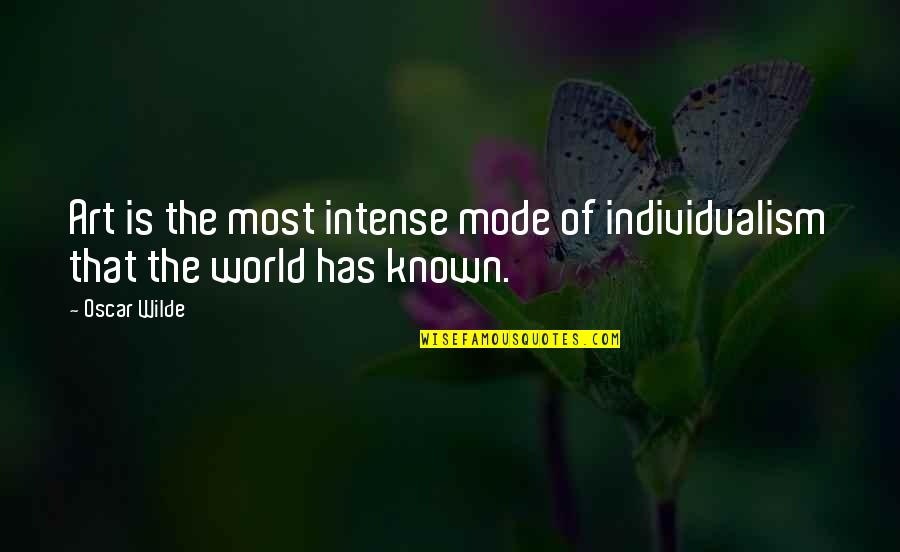 Individualism Quotes By Oscar Wilde: Art is the most intense mode of individualism
