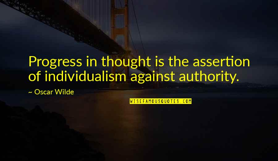 Individualism Quotes By Oscar Wilde: Progress in thought is the assertion of individualism