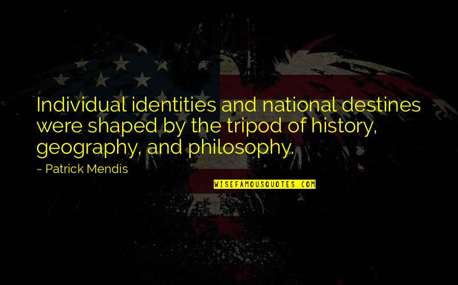 Individualism Quotes By Patrick Mendis: Individual identities and national destines were shaped by