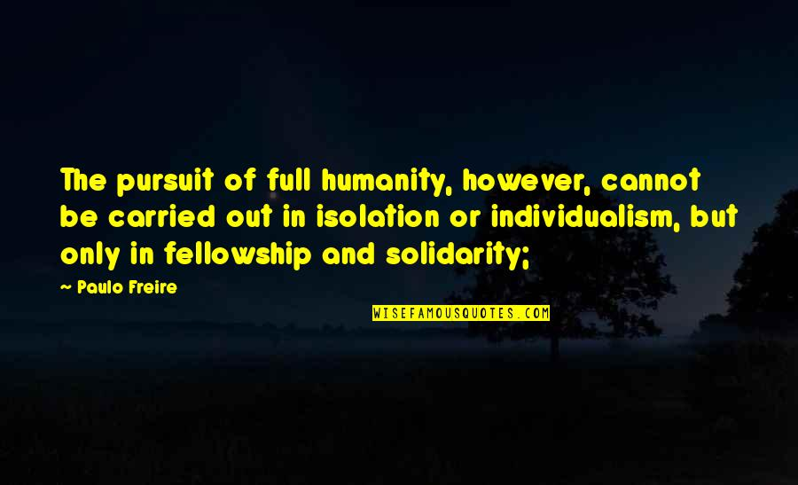 Individualism Quotes By Paulo Freire: The pursuit of full humanity, however, cannot be