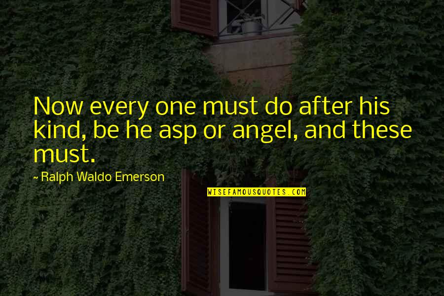 Individualism Quotes By Ralph Waldo Emerson: Now every one must do after his kind,
