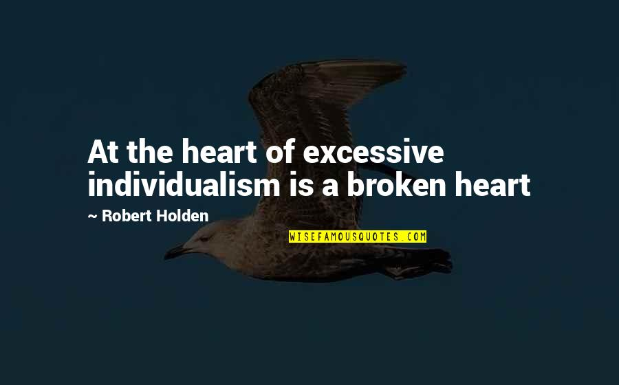 Individualism Quotes By Robert Holden: At the heart of excessive individualism is a