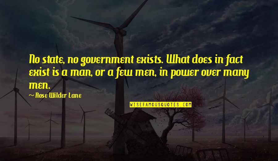 Individualism Quotes By Rose Wilder Lane: No state, no government exists. What does in