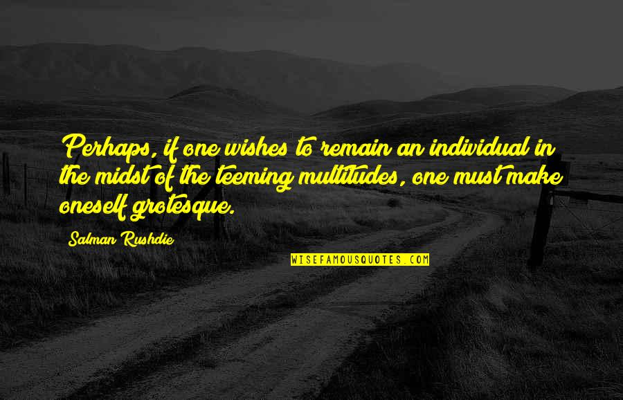 Individualism Quotes By Salman Rushdie: Perhaps, if one wishes to remain an individual