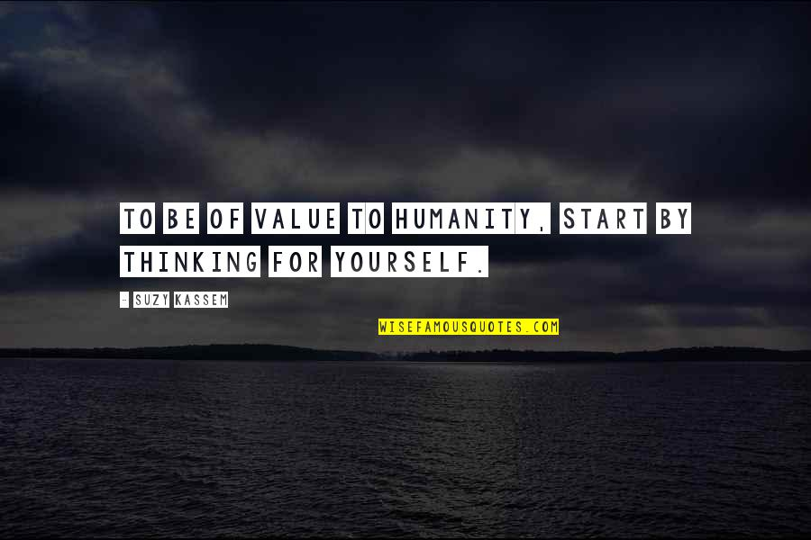 Individualism Quotes By Suzy Kassem: To be of value to humanity, start by