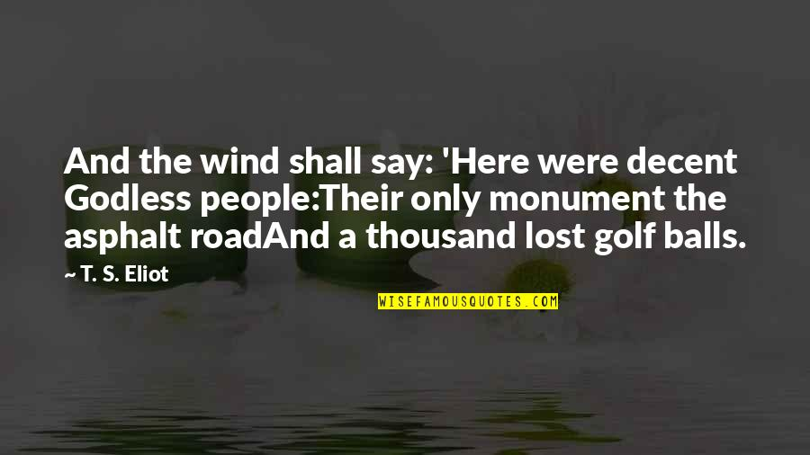 Individualism Quotes By T. S. Eliot: And the wind shall say: 'Here were decent