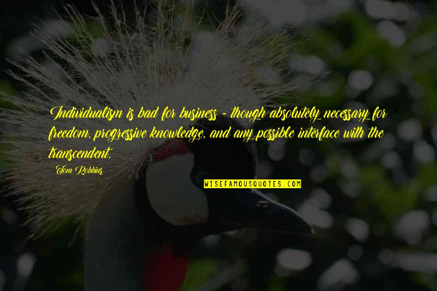 Individualism Quotes By Tom Robbins: Individualism is bad for business - though absolutely