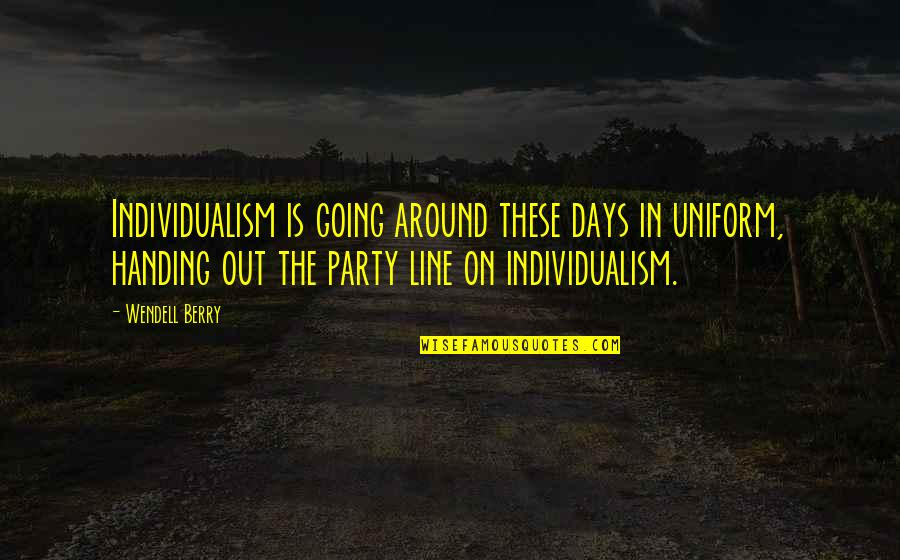 Individualism Quotes By Wendell Berry: Individualism is going around these days in uniform,