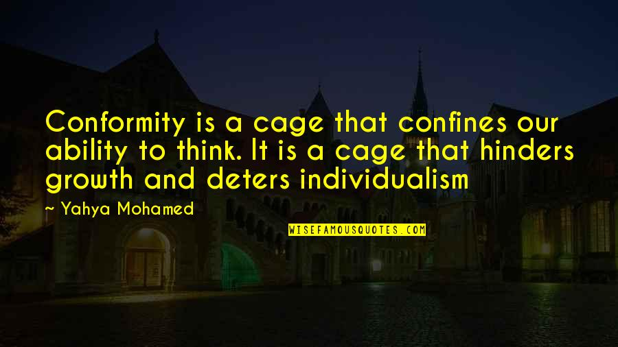 Individualism Quotes By Yahya Mohamed: Conformity is a cage that confines our ability