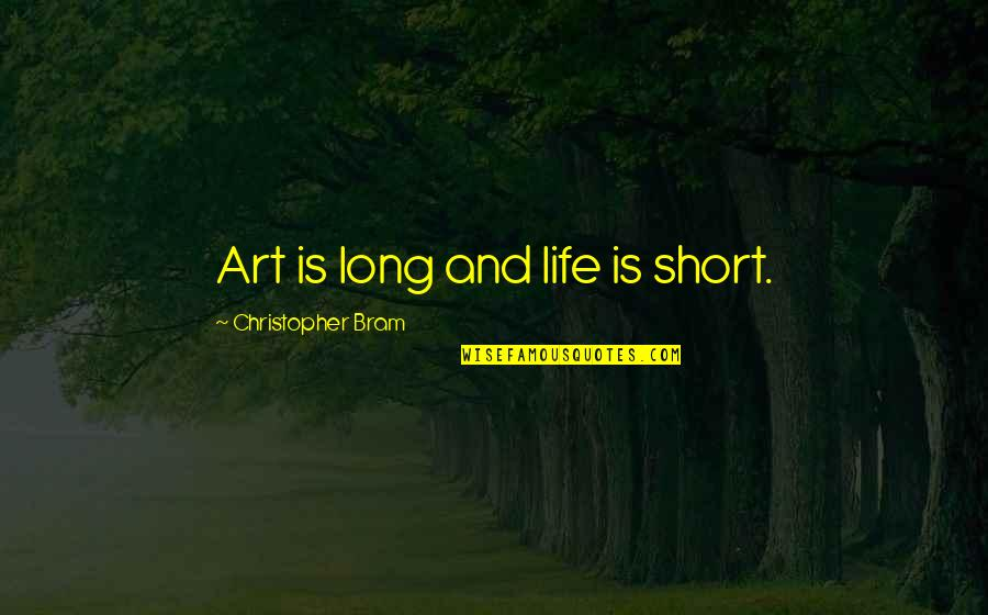Individuality In Divergent Quotes By Christopher Bram: Art is long and life is short.